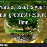 Your greatest asset is your earning ability Your greatest resource is your Meaning