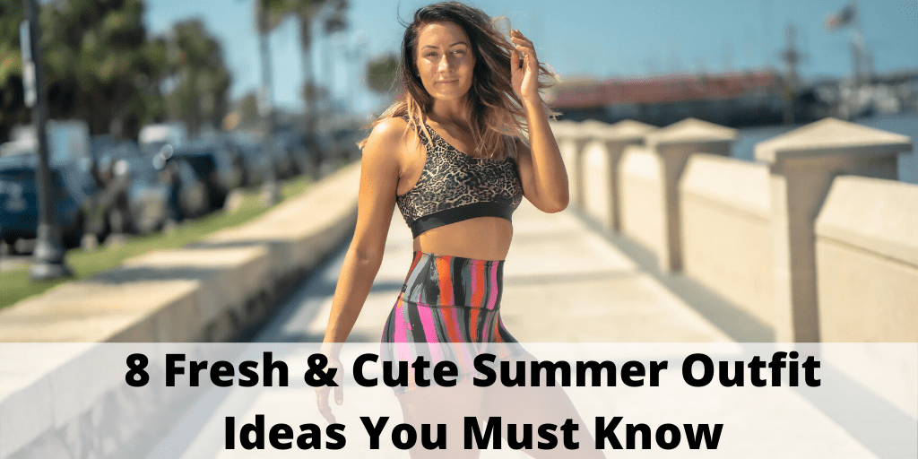 Read more about the article 8 Fresh & Cute Summer Outfit Ideas You Must Know