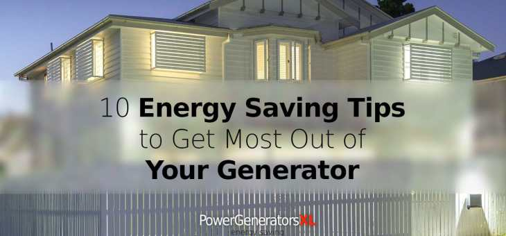 Top 10 Energy Saving Tips to Get Most Out of Your Generator