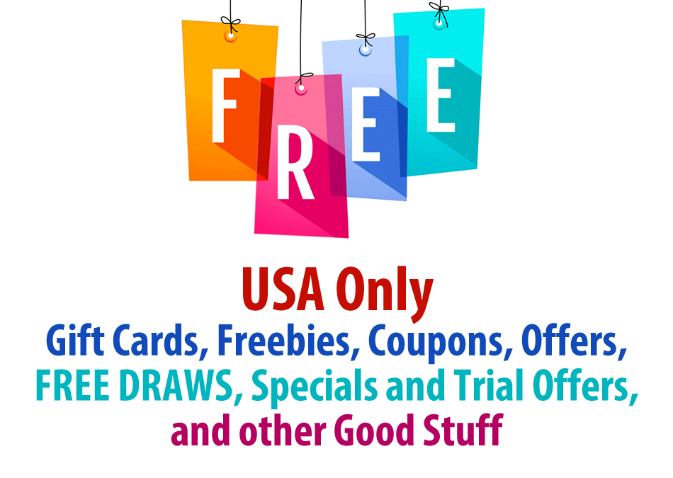 USA Only, Gift Cards, Freebies, Coupons, Offers, FREE DRAWS, Specials and Trial Offers, and other Good Stuff