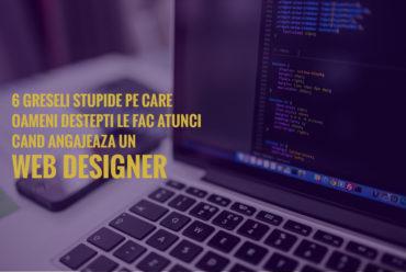 6 greșeli stupide pe care oameni deștepți le fac atunci când angajează un web designer