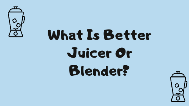 What Is Better Juicer Or Blender? Title Image