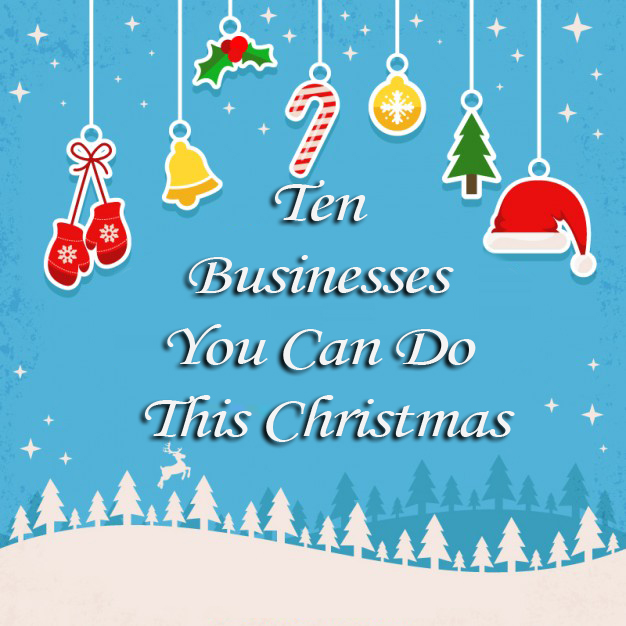 Ten Businesses You Can Do This Christmas