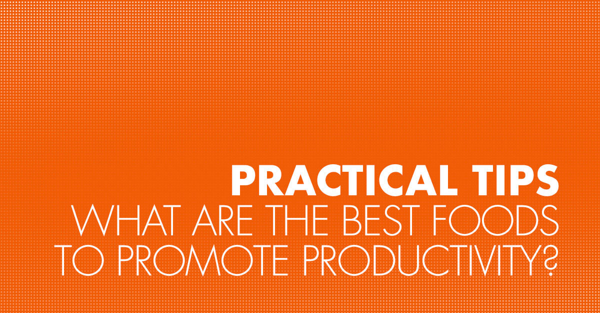 What are the best foods to promote productivity?