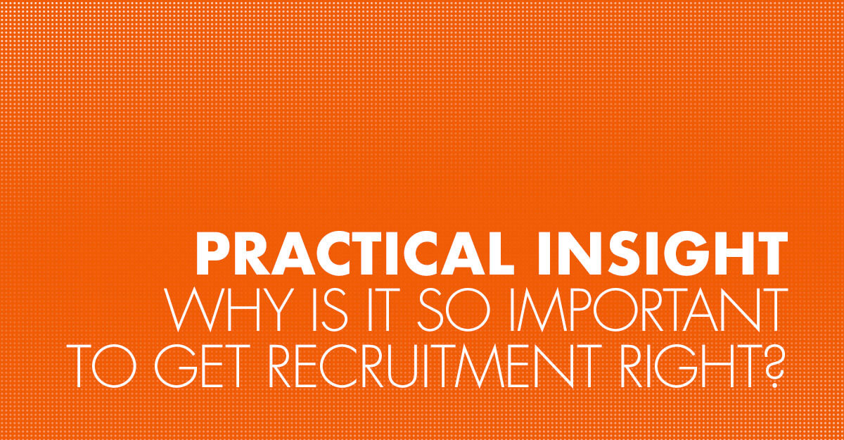 Why is it so important to get recruitment right?