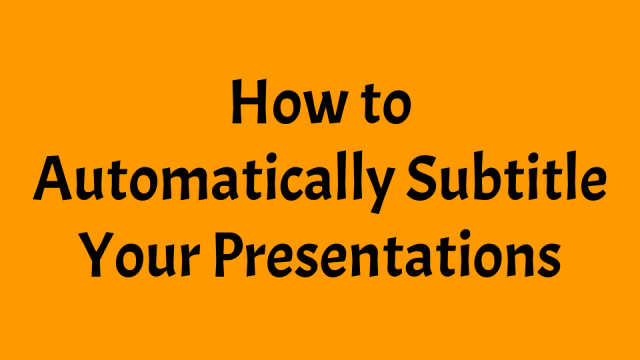 How to Automatically Subtitle and Translate Presentations