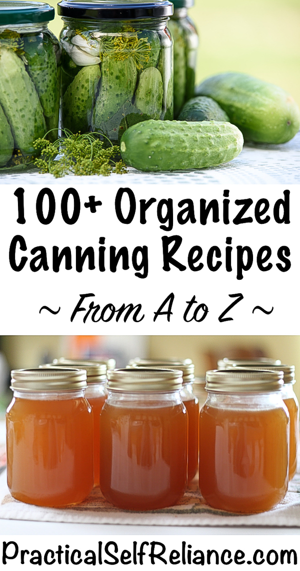 How to Can Everything ~ 100+ Canning Recipes for Organized from A to Z for Preserving the Harvest #canning #foodpreservation #preservingfood #homestead #selfreliant #selfsufficiency #homesteading #pickles