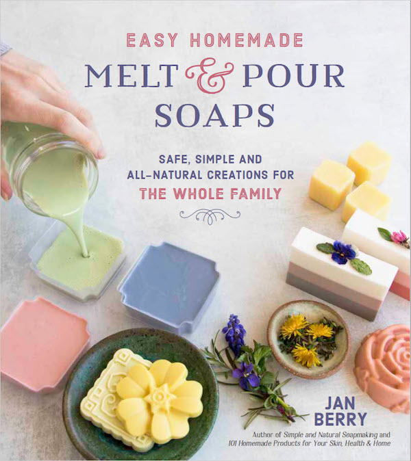 Easy Homemade Melt and Pour Soaps by Jan Berry