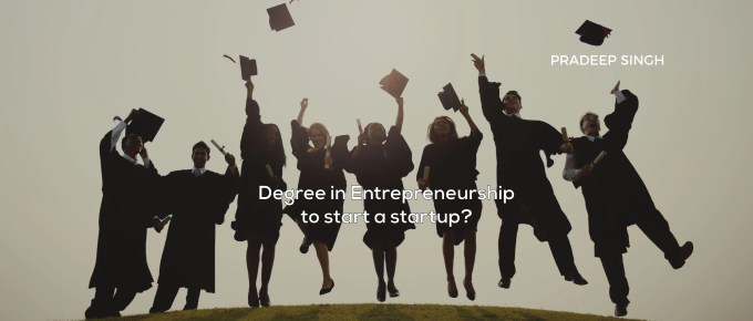 Degree in Entrepreneurship to start a Startup