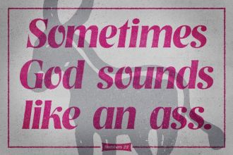 sometimes God sounds like an ass - Balaams donkey