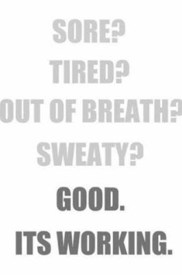Sore Tired Out of Breath Sweaty Good Its Working