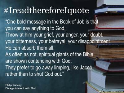 thereforeIquote Philip Yancey Lesson from Job Can Say Anything to God