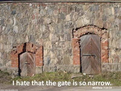 I hate that the gate is so narrow Matthew 7 13-14 JSM Quotes