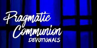 pragmatic communion devotionals