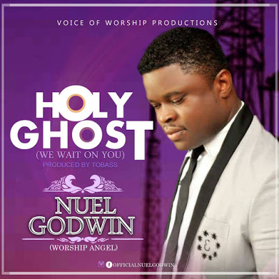 DOWNLOAD MUSIC: Nuel Godwin - Holy Ghost (We Wait On You