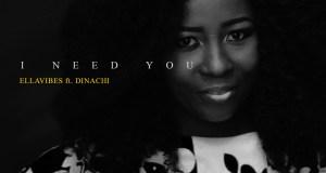 Ellavibes - I Need You (Ft. Dinachi)