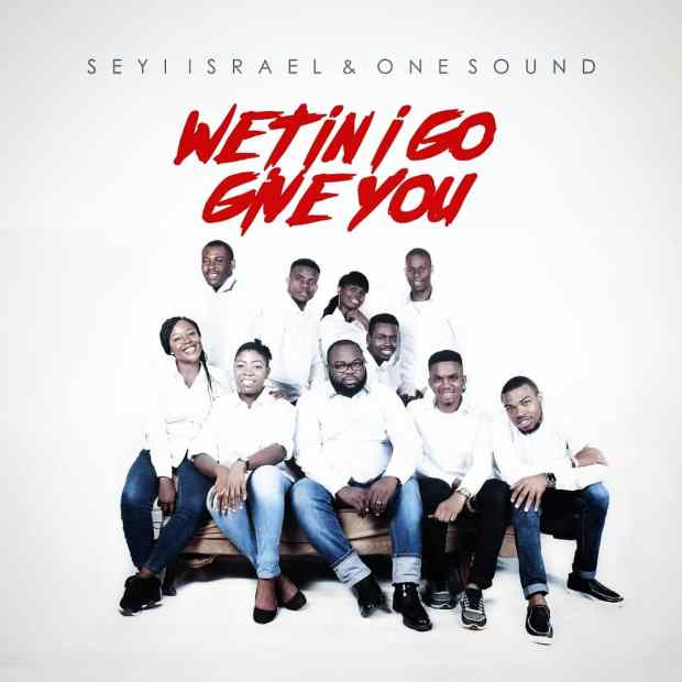 Seyi Israel - Wetin I Go Give You