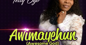 Tessy Ogo - AWIMAYEHUN (Awesome God)