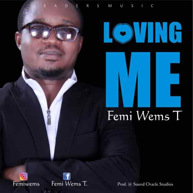 Femi Wems T - Loving Me