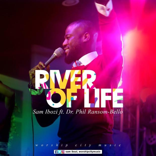 Sam Ibozi - River of Life (Ft. Dr. Phil Ransom-Bello)
