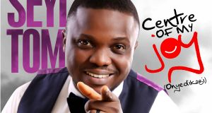 Seyi Tom - Centre Of My Joy