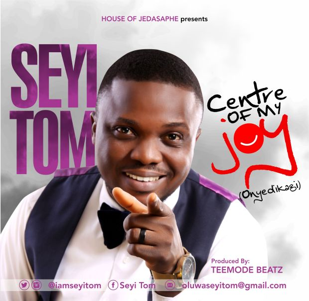 Seyi Tom - Centre Of My Joy