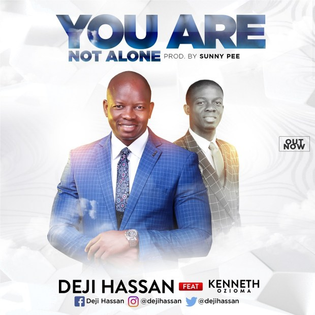 Deji Hassan - You Are Not Alone (Ft. Kenneth Ozioma)