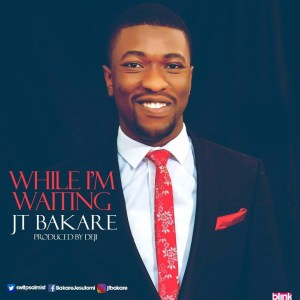 JT Bakare - While I'm Waiting