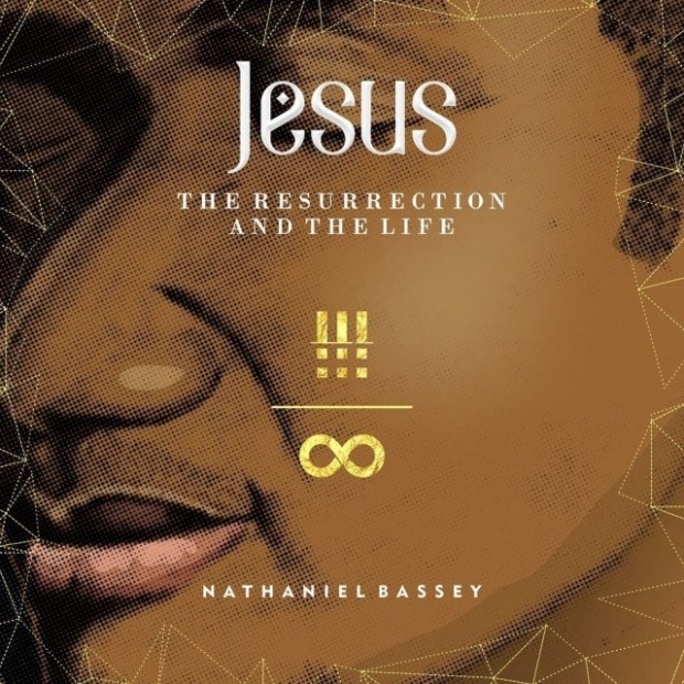 Nathaniel Bassey – Jesus The Resurrection And The Life