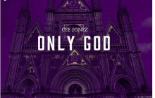 Cee Jonez - Only God | Stream & Download Mp3