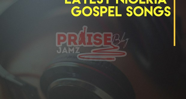 Where to Stream & Download Latest Nigeria Gospel Songs