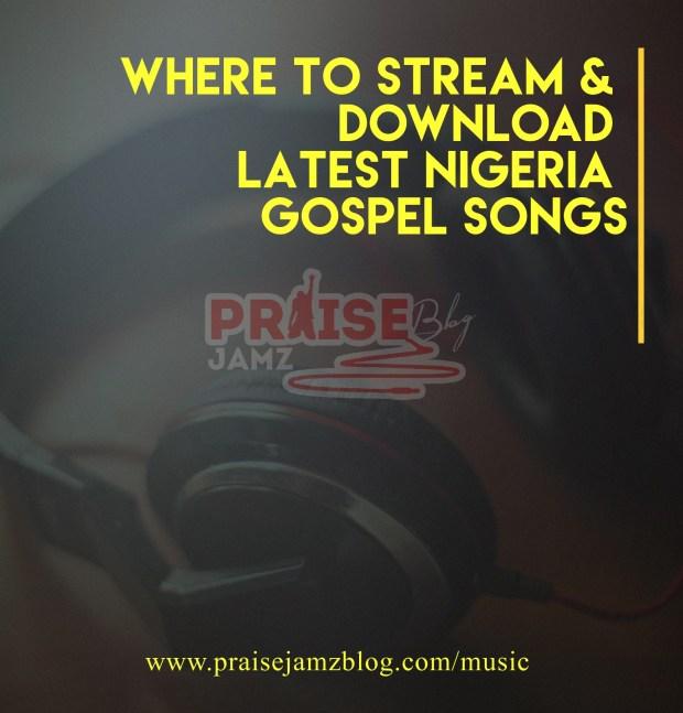 Where to Stream & Download Latest Nigeria Gospel Songs