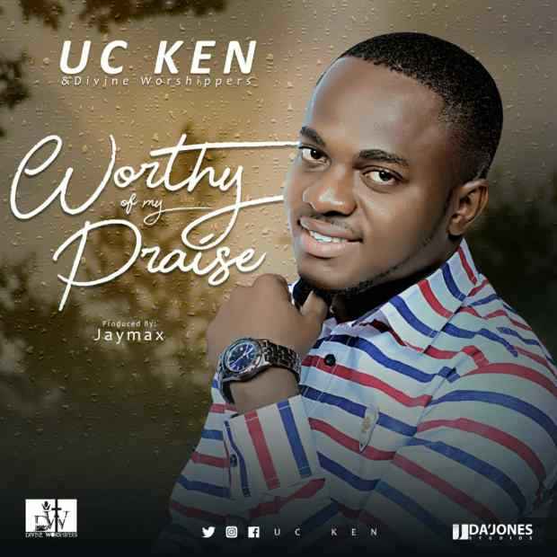 UC Ken & Divine Worshippers - Worthy of my Praise