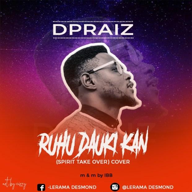 Dpraize - Ruhu Dauki Kan (Spirit Take Over) Cover