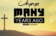 Onyinye - Many Years Ago | Stream & Download Mp3 & Lyrics