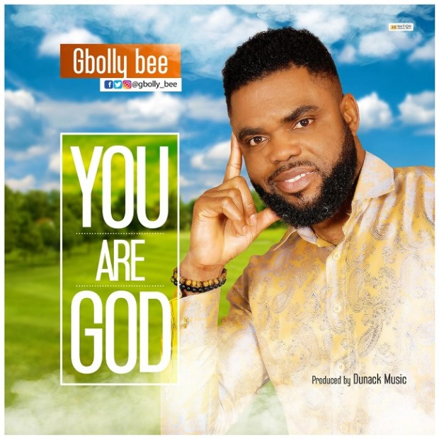 DOWNLOAD MUSIC] Gbolly Bee - You are God - Praisejamzblog com