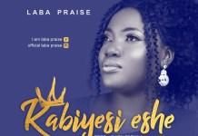 Laba Praise - Kabiyesi Eshe