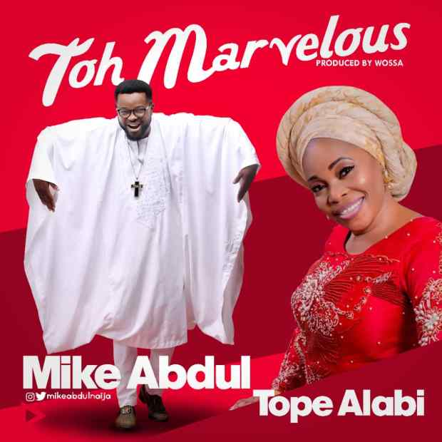 Mike Abdul – Toh Marvelous [Alujo Mix] (Ft. Tope Alabi)