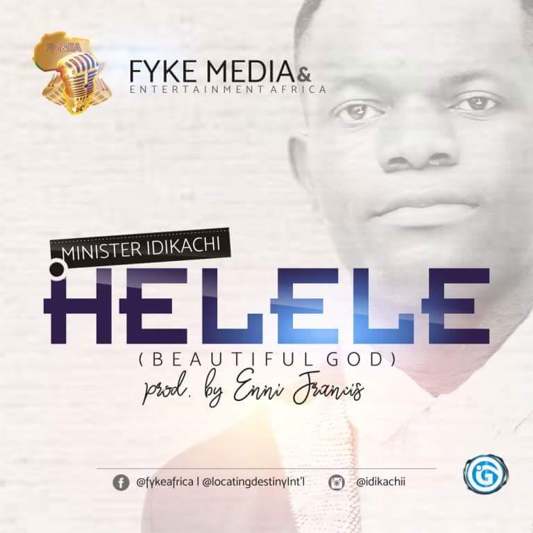 Minister Idikachi - Helele (Beautiful God)