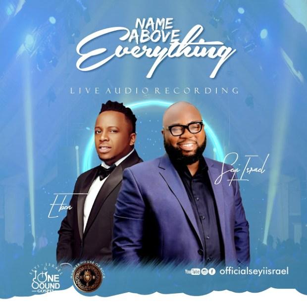 Seyi Israel – Name Above Everything Ft. Eben, Seyi Isreal music, Eben Music