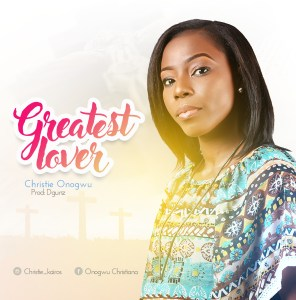 [MUSIC] Christie Onogwu - Greatest Lover