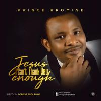 [MUSIC & LYRICS] Prince Promise - Jesus I Can't Thank You Enough