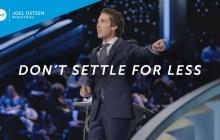 [SERMON] Joel Osteen - Don't Settle For Less