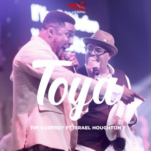 [MUSIC] Tim Godfrey - Toya (Ft. Israel houghston)