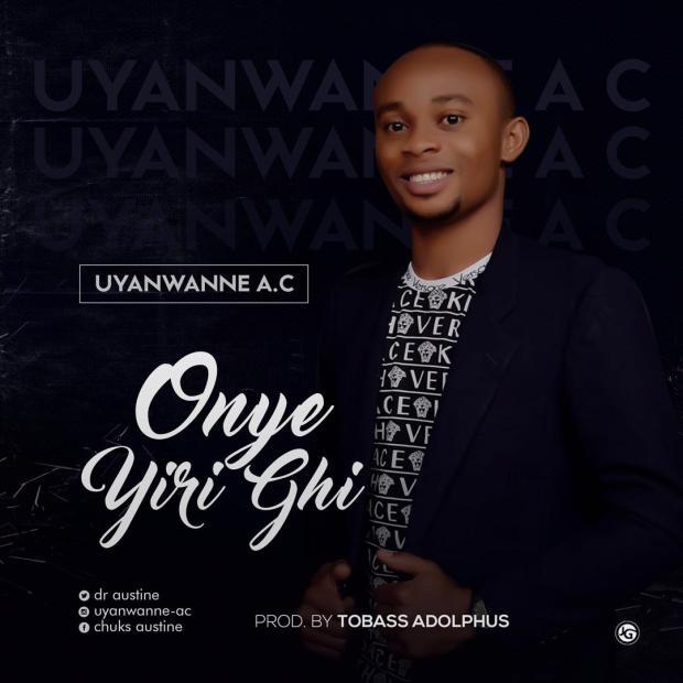 [MUSIC] Uyanwanne A.C - Onye Yiri Ghi