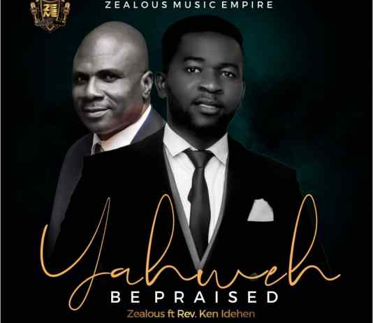 [MUSIC] Zealous - Yahweh be Praised (ft. Rev. Ken Idehen)