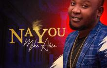 [MUSIC & LYRICS] Mike Abia - Na You