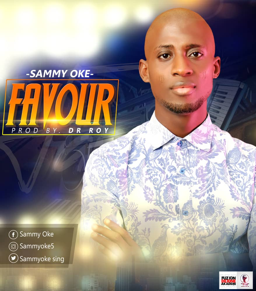 [MUSIC & LYRICS] Sammy Oke - Favour