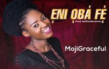 [MUSIC] MojiGraceful - Eni Oba Fe