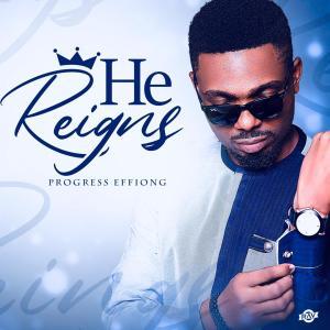 [MUSIC] Progress Effiong - He Reigns